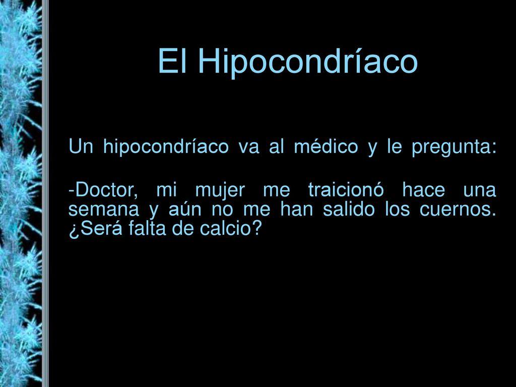 El Hipocondríaco Un hipocondríaco va al médico y le pregunta: - ppt ...