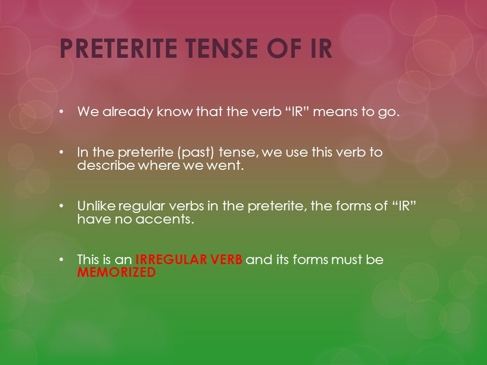 PRETERITE TENSE OF IR We already know that the verb IR means to go.