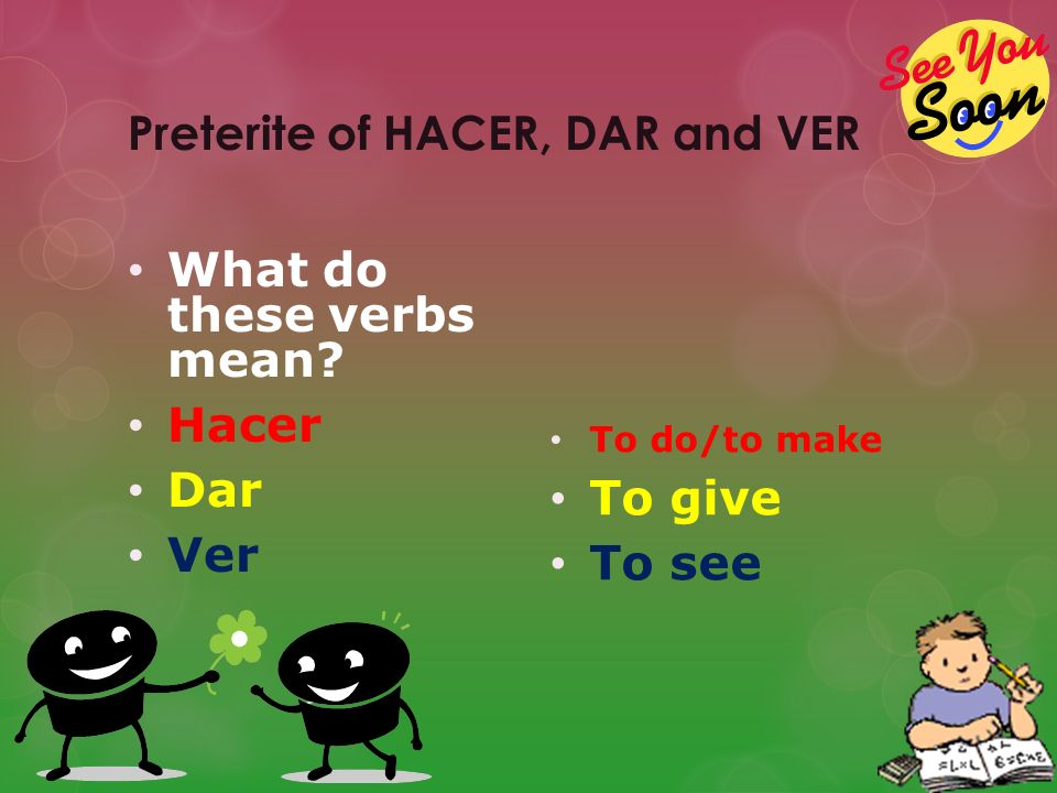 Preterite of HACER, DAR and VER