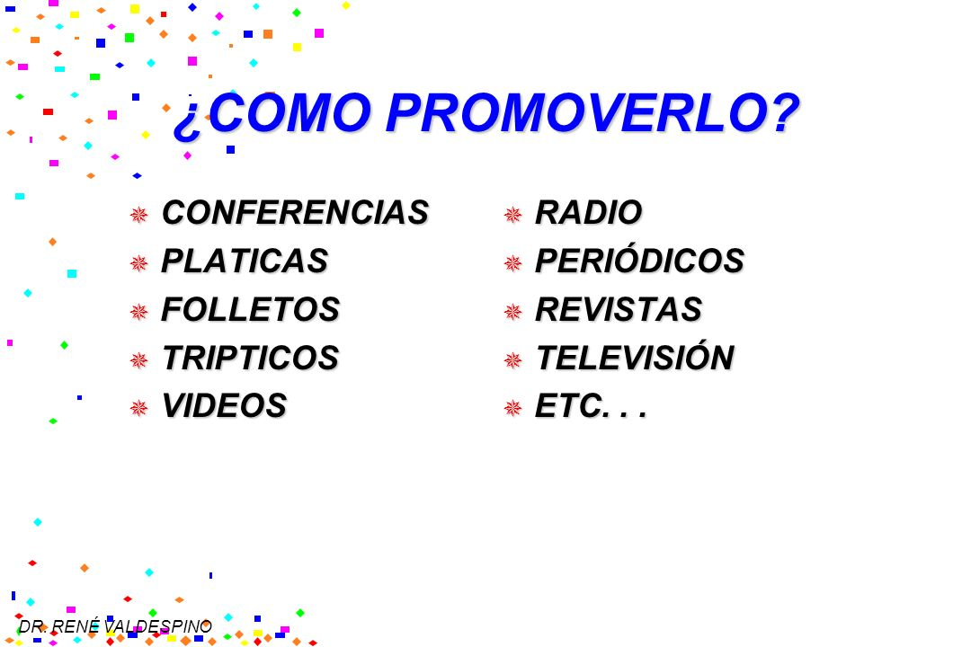 ¿COMO PROMOVERLO CONFERENCIAS PLATICAS FOLLETOS TRIPTICOS VIDEOS