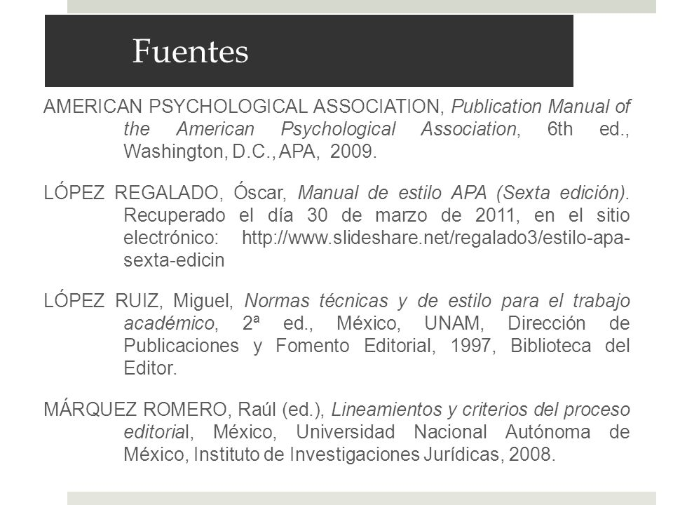 Fuentes AMERICAN PSYCHOLOGICAL ASSOCIATION, Publication Manual of the American Psychological Association, 6th ed., Washington, D.C., APA,