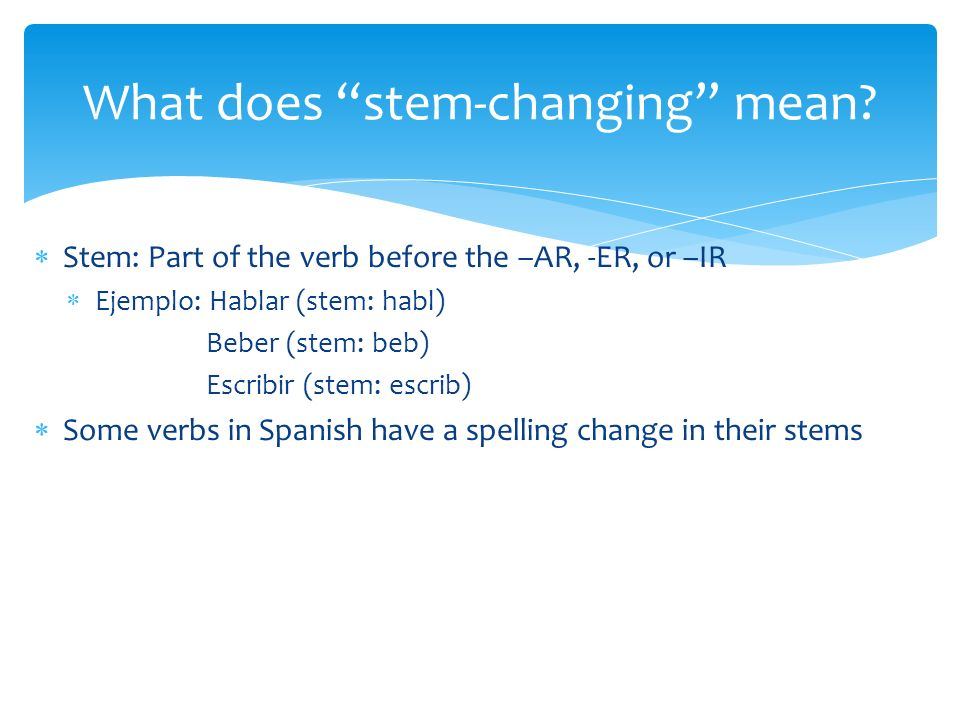 What does stem-changing mean