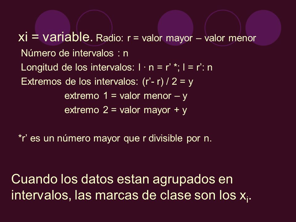 xi = variable. Radio: r = valor mayor – valor menor