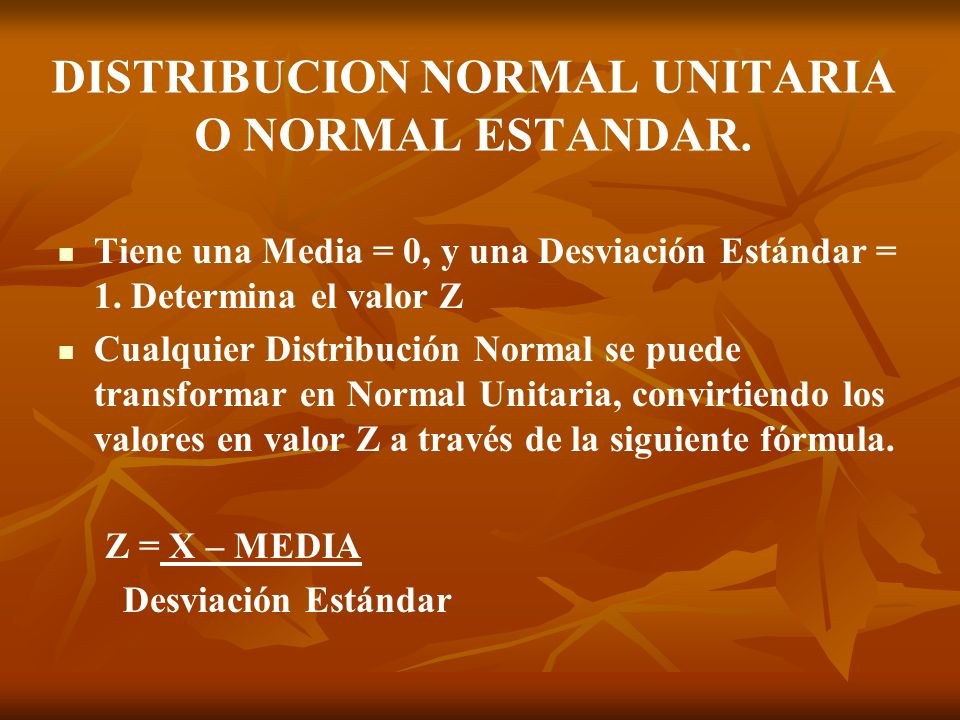 DISTRIBUCION NORMAL UNITARIA O NORMAL ESTANDAR.