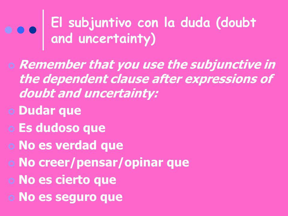 El subjuntivo con la duda (doubt and uncertainty)