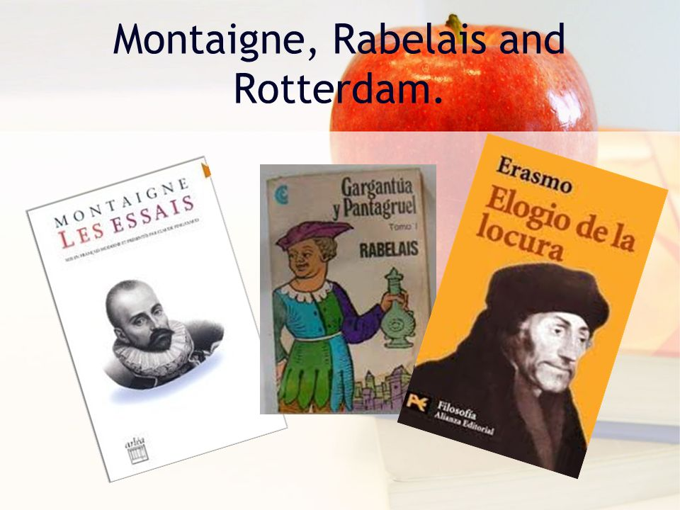 Montaigne, Rabelais and Rotterdam.