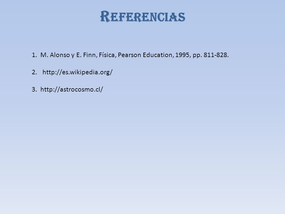 Referencias 1. M. Alonso y E. Finn, Física, Pearson Education, 1995, pp. 811-828. http://es.wikipedia.org/
