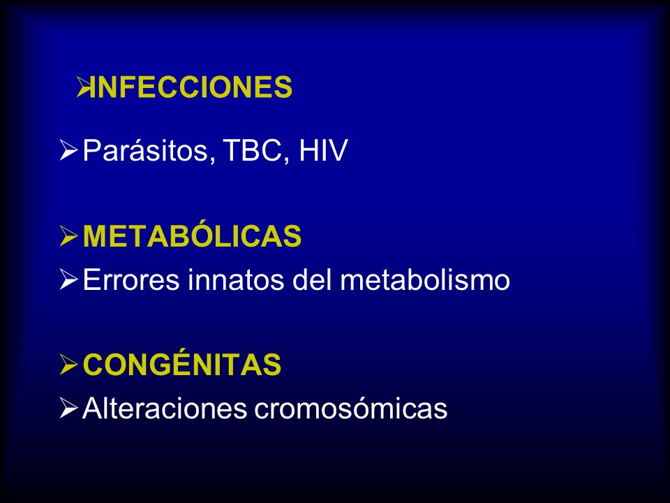 INFECCIONES Parásitos, TBC, HIV. METABÓLICAS. Errores innatos del metabolismo.