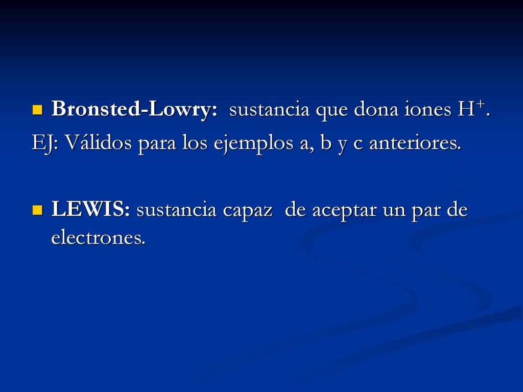 Bronsted-Lowry: sustancia que dona iones H+.