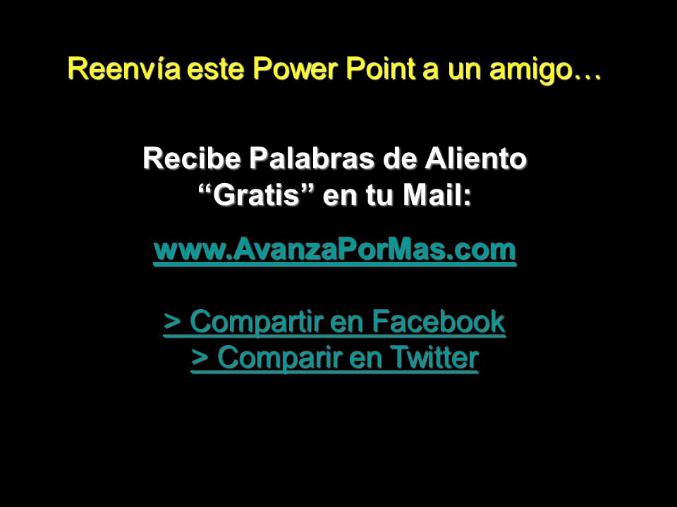 Reenvía este Power Point a un amigo…