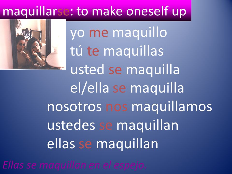 maquillarse: to make oneself up