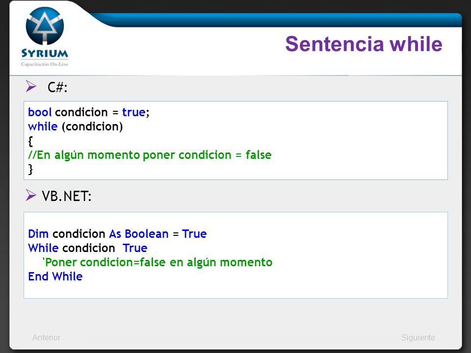 Sentencia while C#: VB.NET: bool condicion = true; while (condicion) {