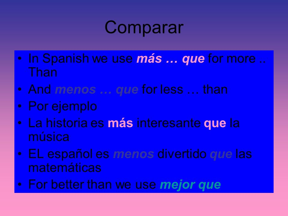 Comparar In Spanish we use más … que for more .. Than
