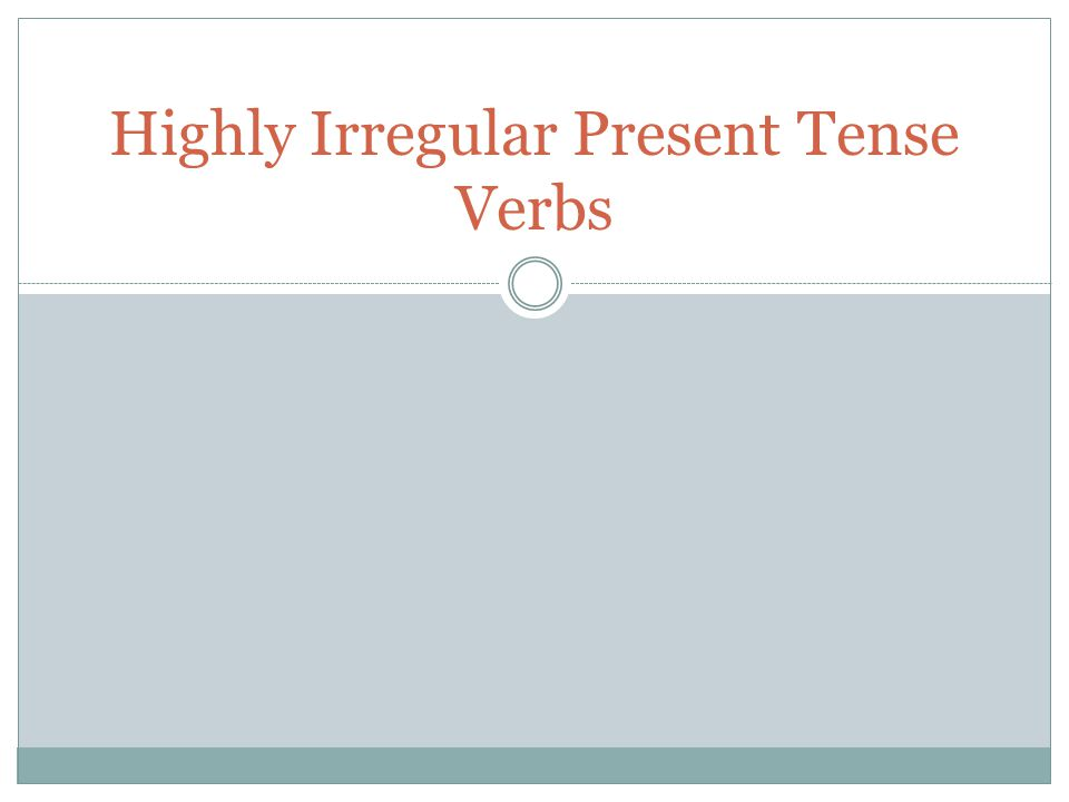 Highly Irregular Present Tense Verbs