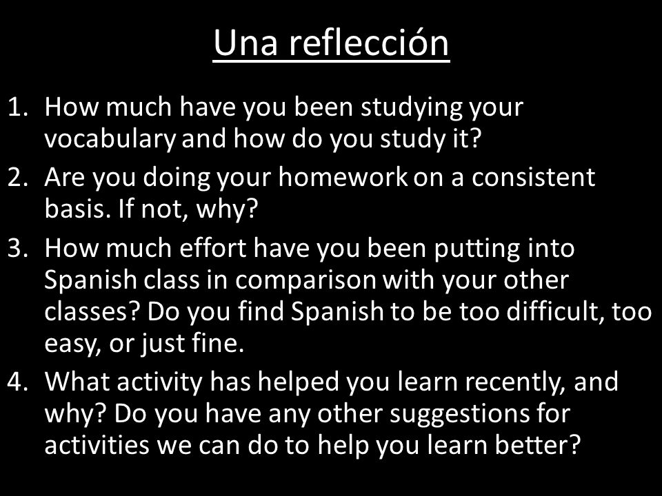 Una reflección How much have you been studying your vocabulary and how do you study it