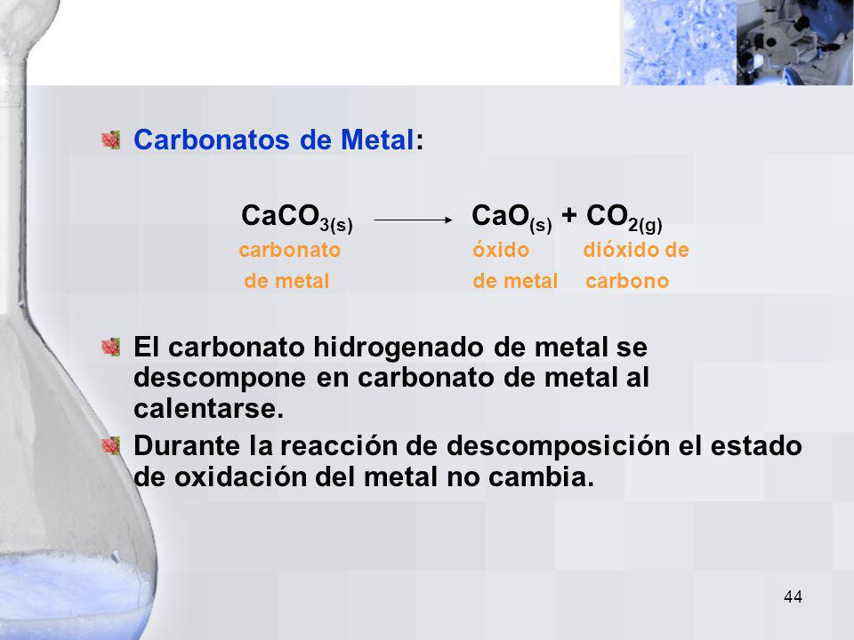 Carbonatos de Metal: CaCO3(s) CaO(s) + CO2(g)