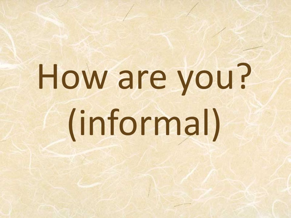 How are you (informal)
