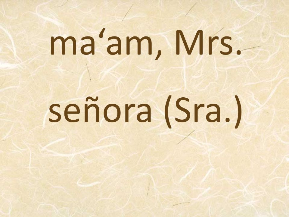 ma'am, Mrs. señora (Sra.)