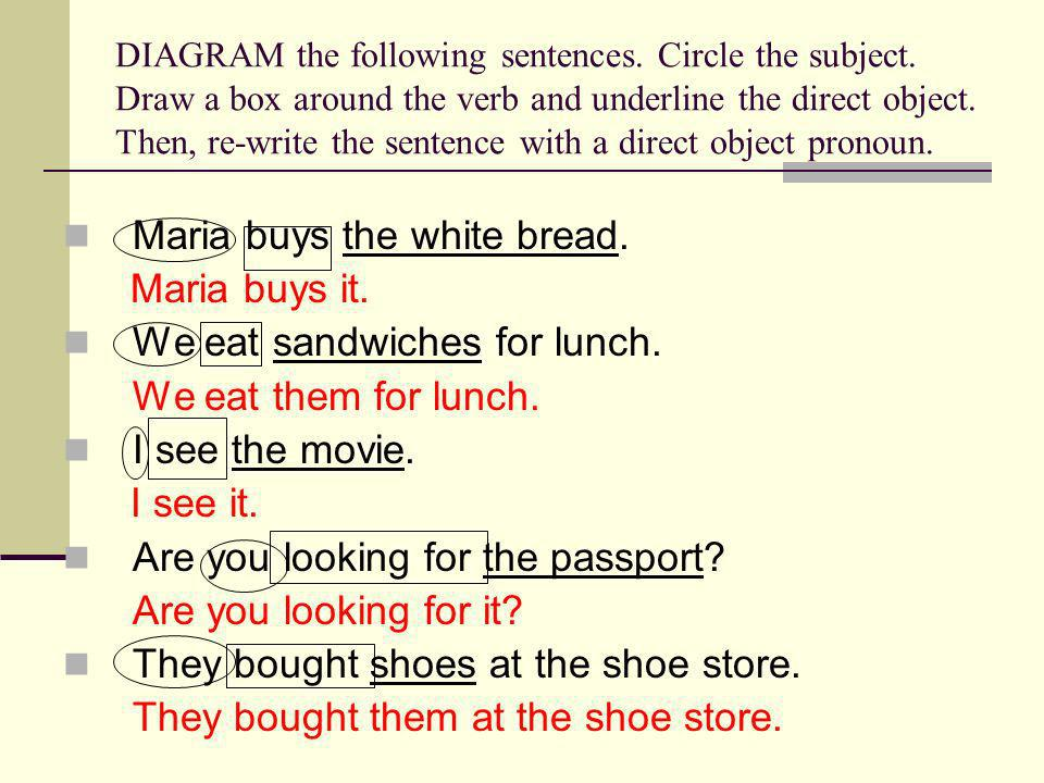 Maria buys the white bread. Maria buys it.