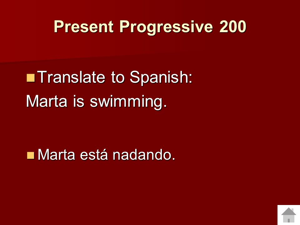 Present Progressive 200 Translate to Spanish: Marta is swimming.