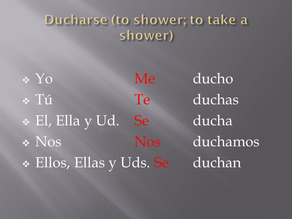 Ducharse (to shower; to take a shower)