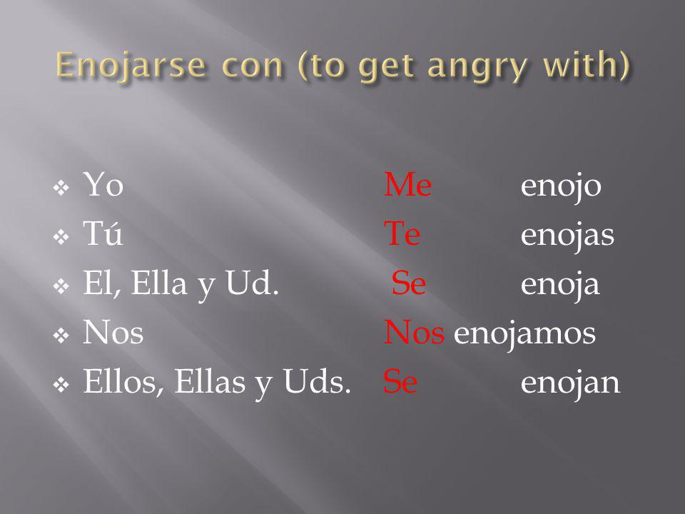 Enojarse con (to get angry with)