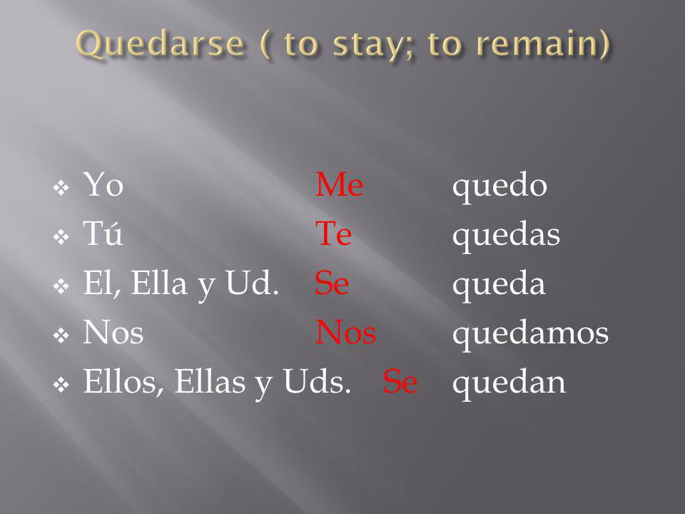 Quedarse ( to stay; to remain)