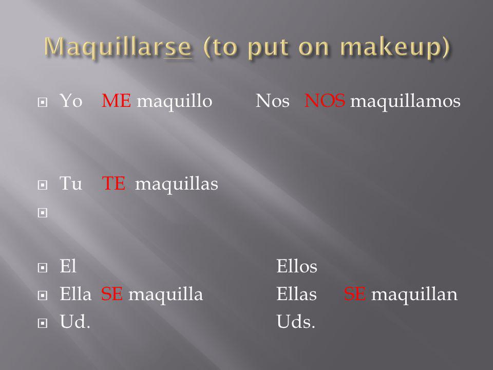 Maquillarse (to put on makeup)
