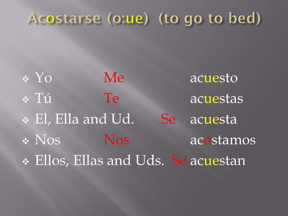 Acostarse (o:ue) (to go to bed)