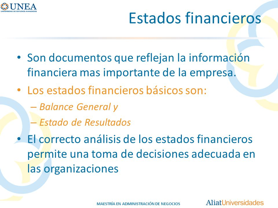 Estados financieros Son documentos que reflejan la información financiera mas importante de la empresa.