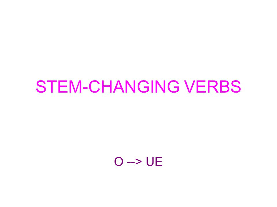 STEM-CHANGING VERBS O --> UE