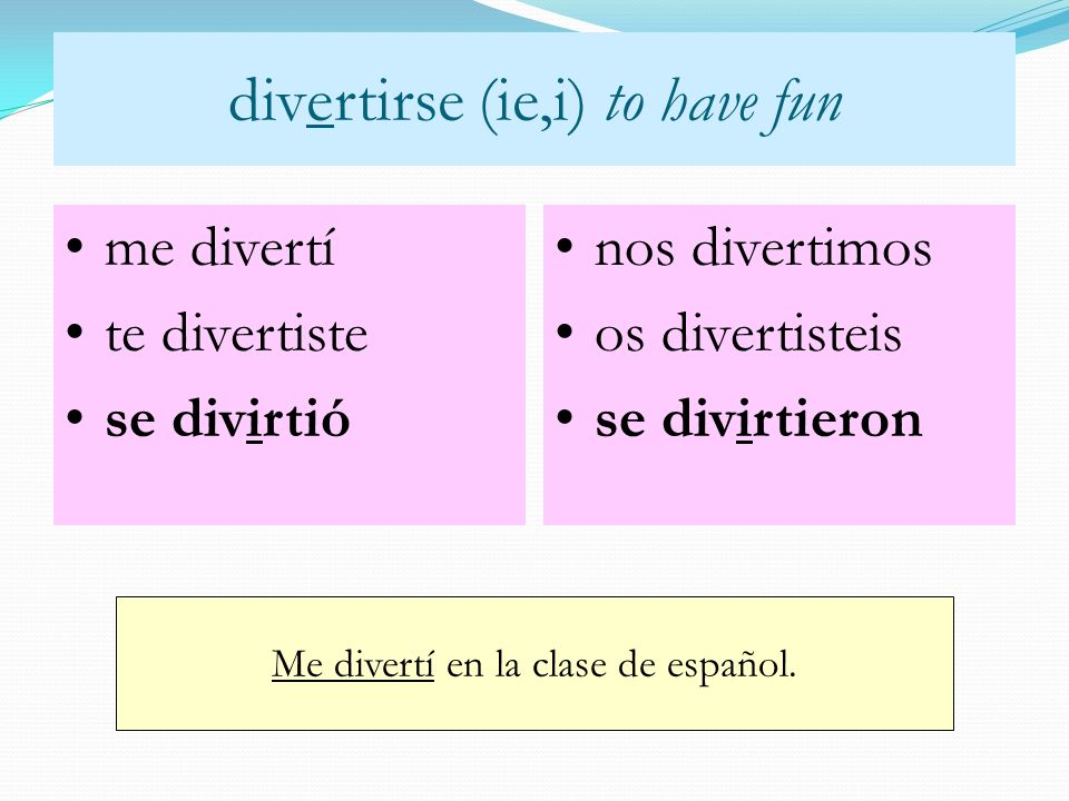 divertirse (ie,i) to have fun