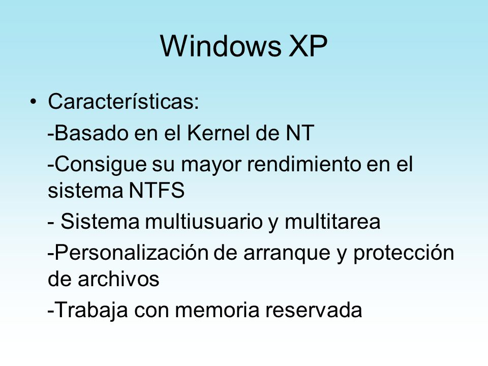 Windows XP Características: -Basado en el Kernel de NT