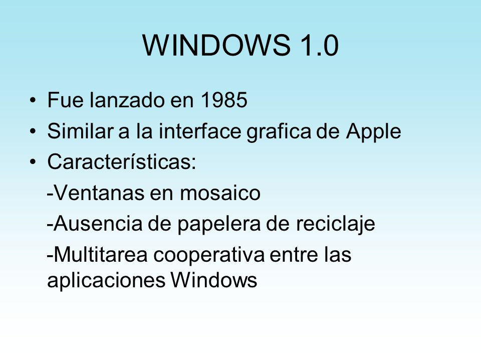 WINDOWS 1.0 Fue lanzado en Similar a la interface grafica de Apple. Características: -Ventanas en mosaico.