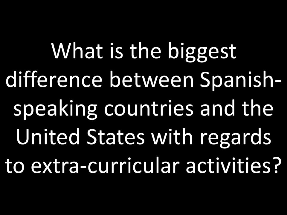 What is the biggest difference between Spanish-speaking countries and the United States with regards to extra-curricular activities