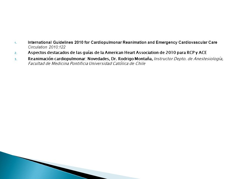 International Guidelines 2010 for Cardiopulmonar Reanimation and Emergency Cardiovascular Care Circulation 2010;122