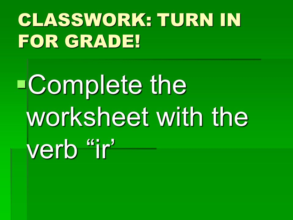 CLASSWORK: TURN IN FOR GRADE!