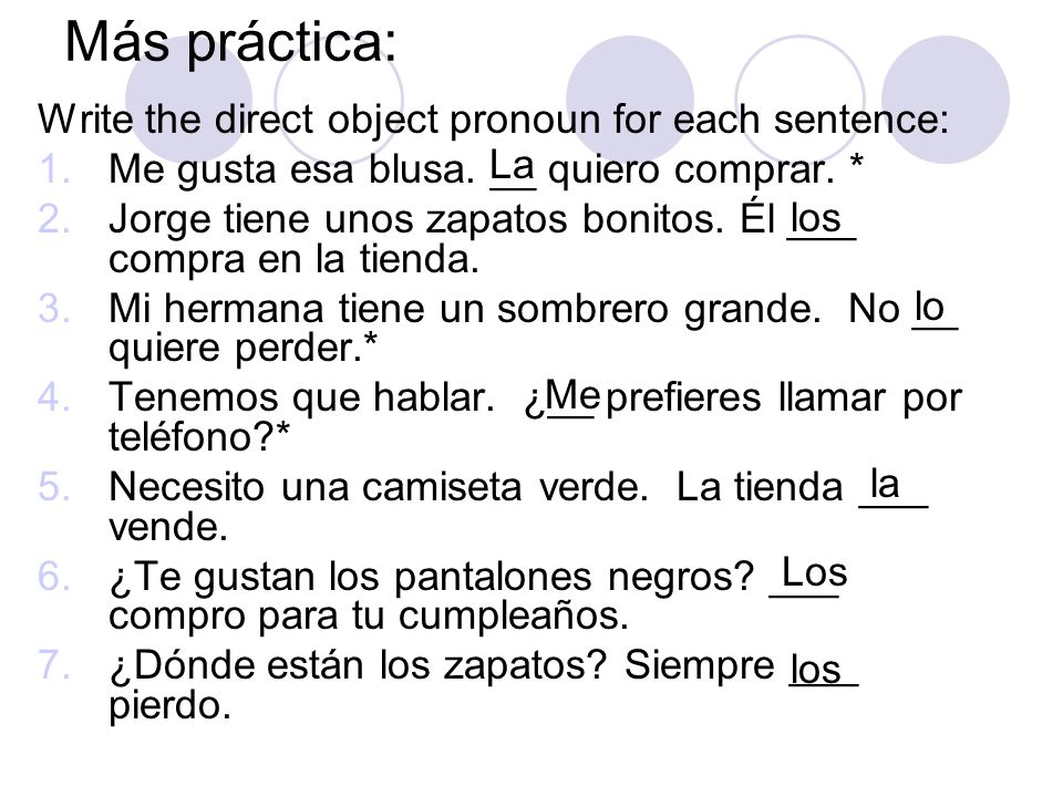 Más práctica: Write the direct object pronoun for each sentence: