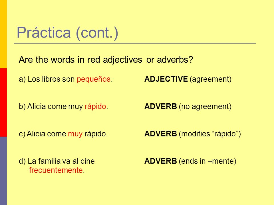 Práctica (cont.) Are the words in red adjectives or adverbs
