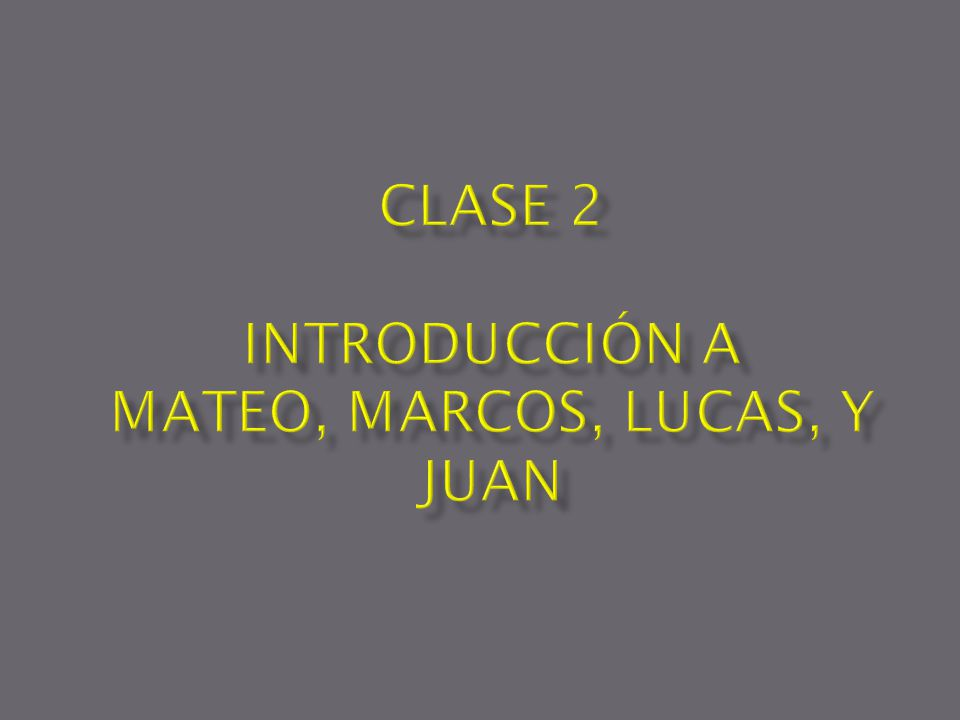 Clase 2 Introducción a Mateo, Marcos, Lucas, y Juan - ppt descargar