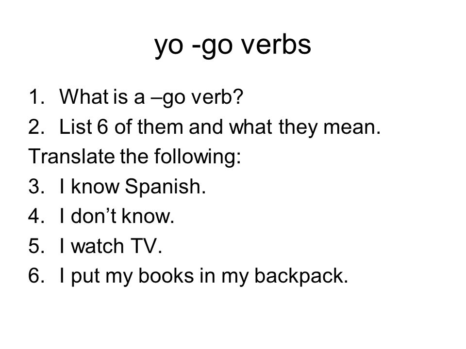 yo -go verbs What is a –go verb List 6 of them and what they mean.