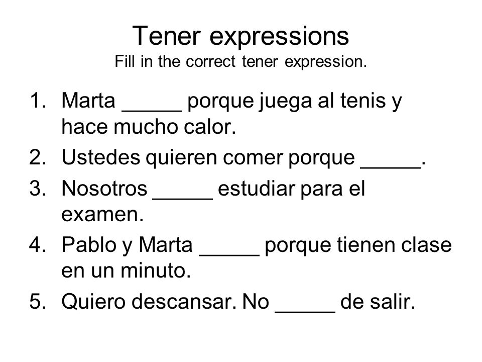 Tener expressions Fill in the correct tener expression.