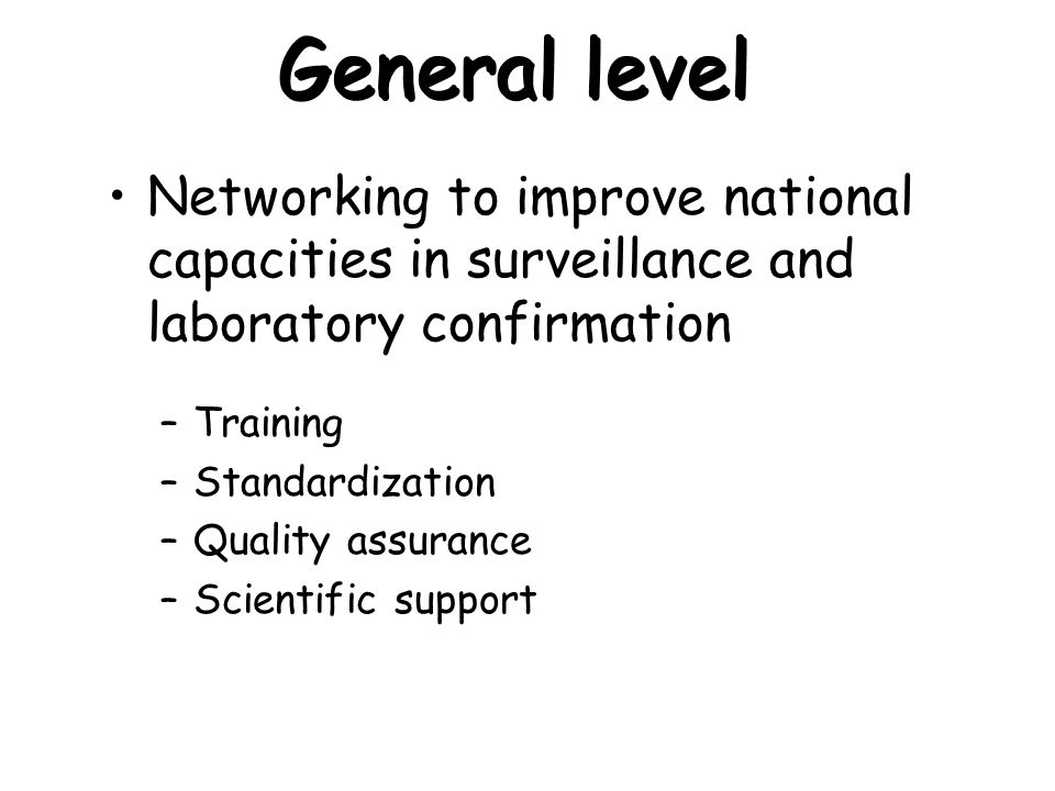 General level Networking to improve national capacities in surveillance and laboratory confirmation.