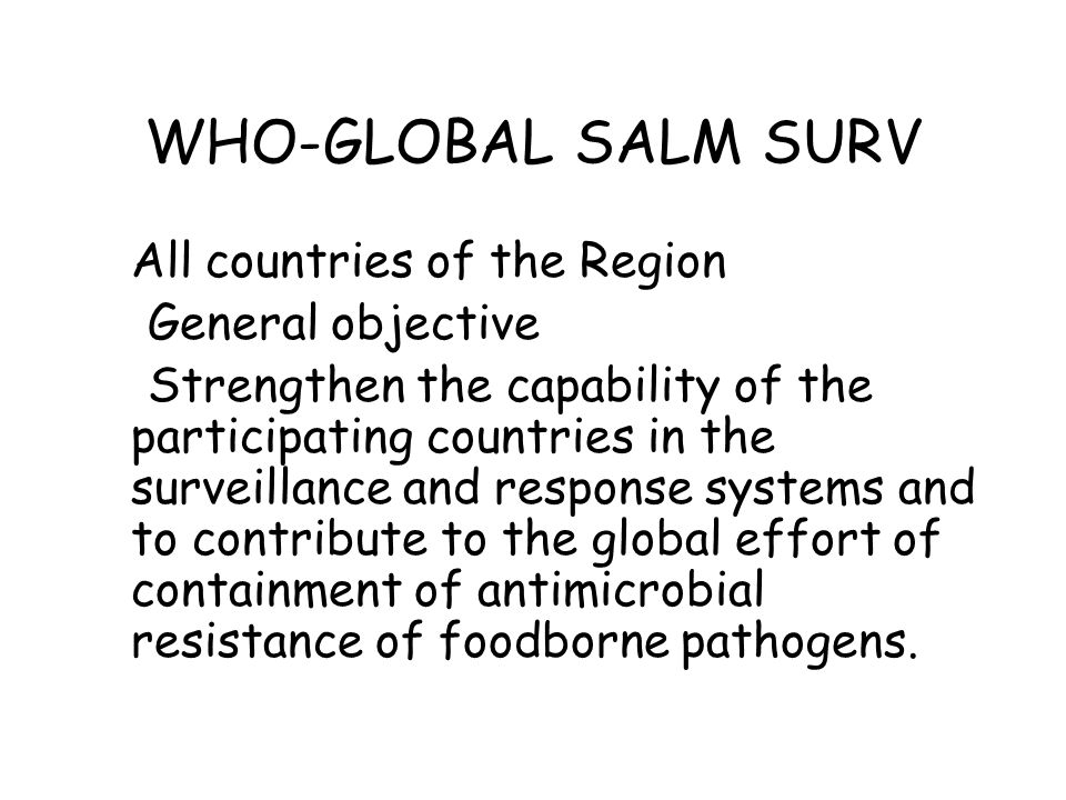 WHO-GLOBAL SALM SURV All countries of the Region General objective
