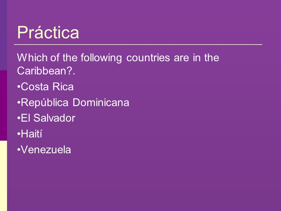 Práctica Which of the following countries are in the Caribbean .