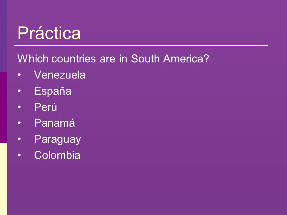 Práctica Which countries are in South America Venezuela España Perú
