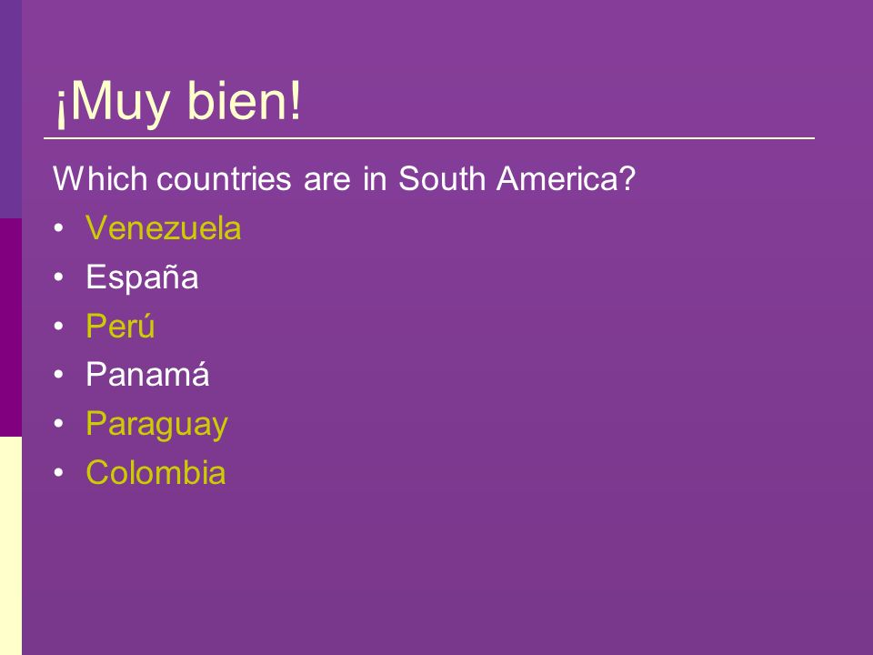 ¡Muy bien! Which countries are in South America Venezuela España Perú