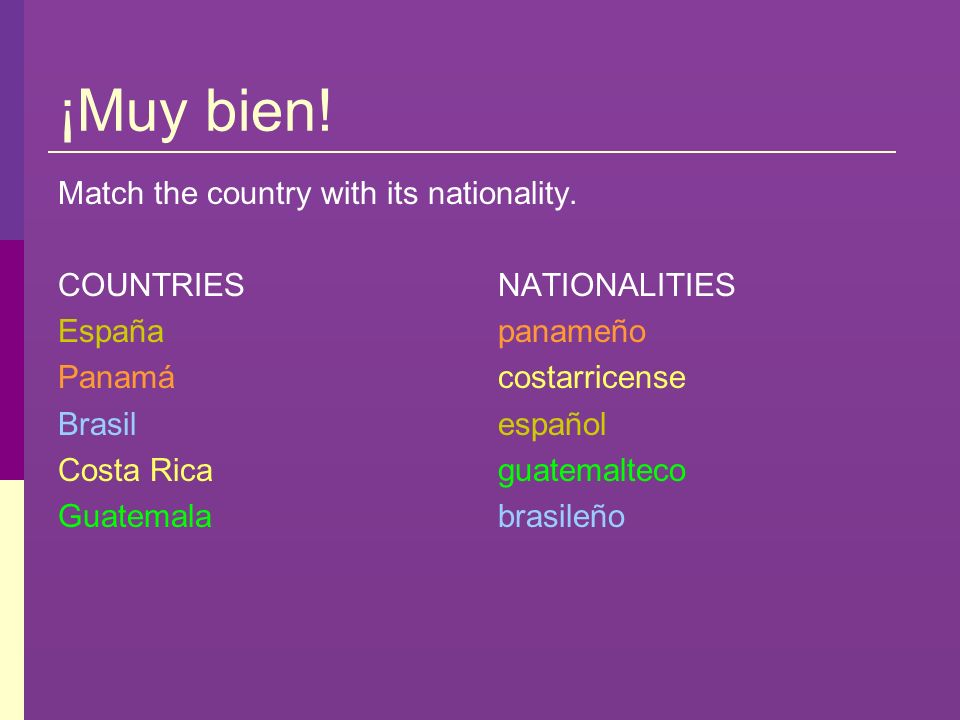 ¡Muy bien! Match the country with its nationality. COUNTRIES España