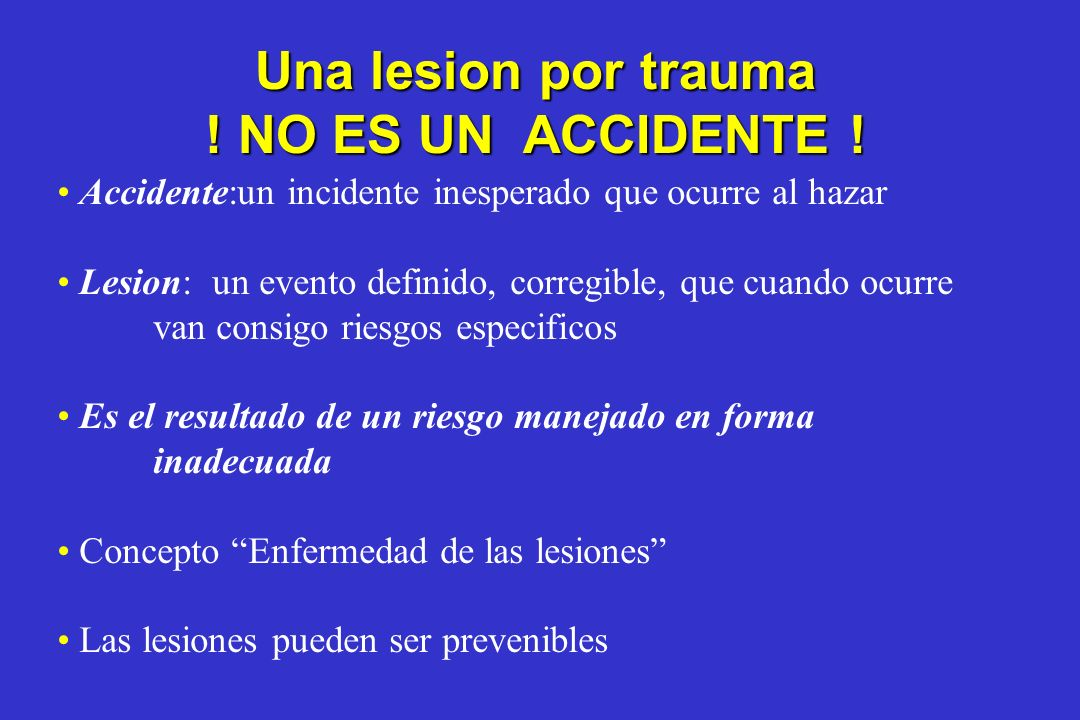 Una lesion por trauma ! NO ES UN ACCIDENTE !