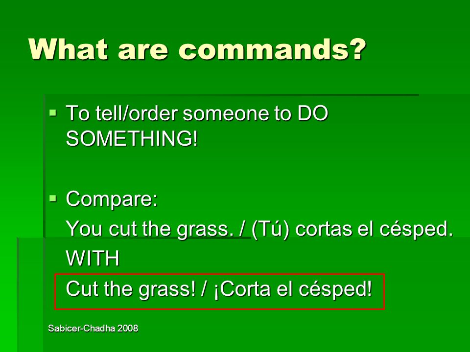 What are commands To tell/order someone to DO SOMETHING! Compare: